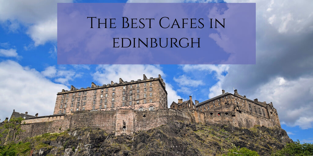 The Best Cafes in Edinburgh